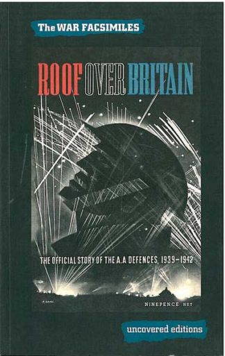 Roof Over Britain - The Official Story of the A.A.Defences 1939-