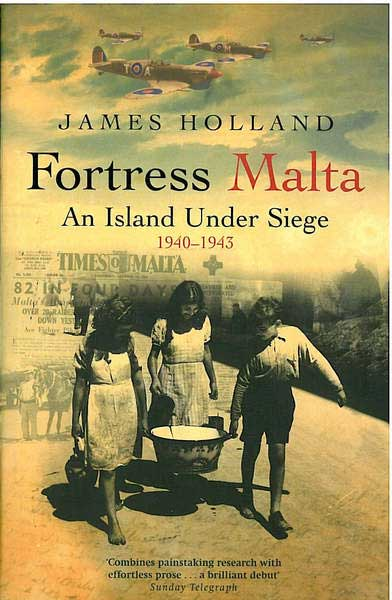 Fortress Malta - An island under siege 1940 - 1943