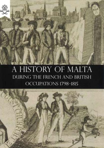 A History of Malta During the French and British Occupations 1798 - 1815