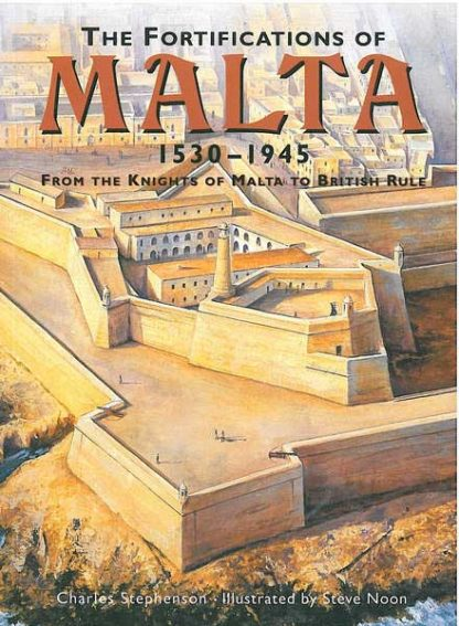 The Fortifications of Malta 1530 - 1945