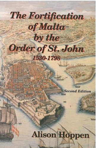 The Fortification of Malta by the Order of St John 1530-1798