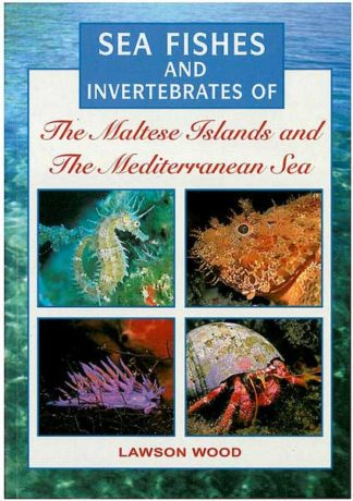 Sea Fishes and Invertebrates of - The Maltese Islands and the Me