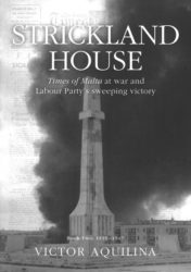 Strickland House- Times of Malta at war and Labour Party's sweeping victory