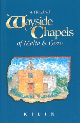 A Hundred Wayside Chapels of Malta & Gozo