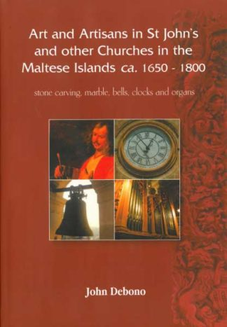 Art and Artisans in St John's and other Churches in the Maltese Islands ca. 1650-1800