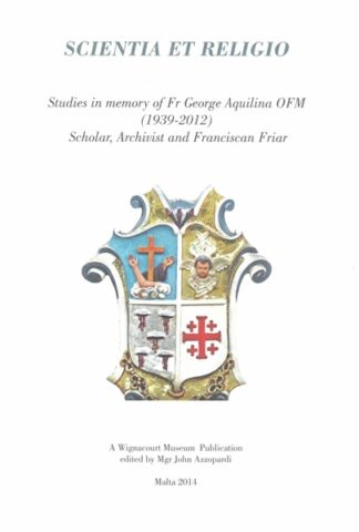 Scientia et Religio Studies in memory of Fr George Aquilina OFM (1939-2012)