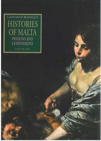Histories of Malta- Passions and Compassions Vol 10 (Hardback)
