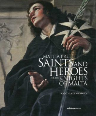 Mattia Preti: Saints and Heroes for The Knights of Malta