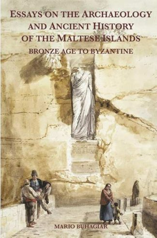 Essays on the Archaeology and Ancient History of the Maltese Islands: Bronze Age to Byzantine