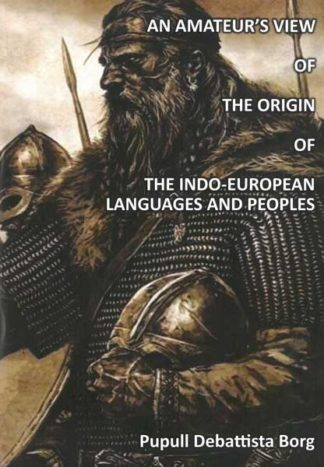An Amateur's view of the origin of the Indo-European Languages and Peoples
