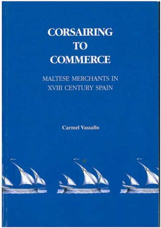 Corsairing to Commerce - Maltese Merchants in XVIII Century Spai