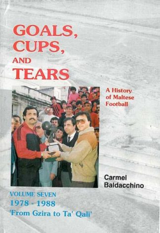 Goals Cups and Tears - A History of Maltese Football  Vol 7