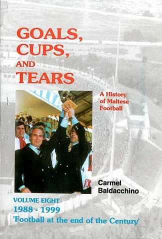 Goals Cups and Tears - A History of Maltese Football Vol 8
