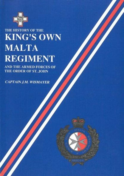 The History of the King's Own Malta Regiment and the Armed Forces of The Order of St John
