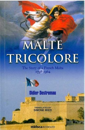 Malte Tricolore - The story of a French Malta 1798-1964