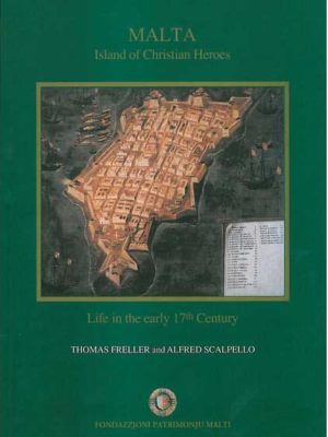 Malta Island of Christian Heroes - Life in the early 17th centur