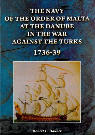 The Navy of the Order of the Malta at the Danube in the War against the Turks